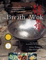 The Breath of a Wok: Unlocking the Spirit of Chinese Wok Cooking Throug - Grace Young, Alan Richardson