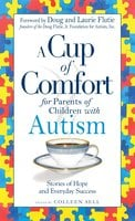A Cup of Comfort for Parents of Children with Autism: Stories of Hope and Everyday Success - Colleen Sell