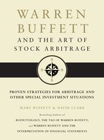 Warren Buffett and the Art of Stock Arbitrage: Proven Strategies for Arbitrage and Other Special Investment Situations - Mary Buffett,David Clark