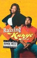 Raising Kanye: Life Lessons from the Mother of a Hip-Hop Superstar - Karen Hunter, Donda West