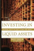 Investing in Liquid Assets: Uncorking Profits in Today's Global Wine Market - David Sokolin, Alexandra Bruce