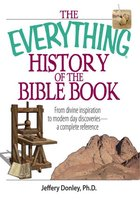 The Everything History Of The Bible Book: From Divine Inspiration to Modern-Day Discoveries – a Complete Reference - Jeffery Donley