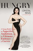 Hungry: A Young Model's Story of Appetite, Ambition and the Ultimate Embrace of Curves - Crystal Renn
