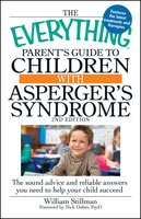 The Everything Parent's Guide To Children With Asperger's Syndrome: Help, Hope, And Guidance - William Stillman