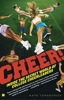 Cheer!: Inside the Secret World of College Cheerleaders - Kate Torgovnick
