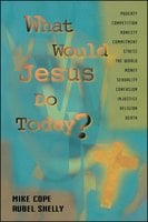 What Would Jesus Do Today - Rubel Shelly,Mike Cope