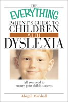 The Everything Parent's Guide To Children With Dyslexia: All You Need To Ensure Your Child's Success - Jody Swarbrick,Abigail Marshall