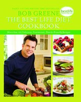 The Best Life Diet Cookbook: More than 175 Delicious, Convenient, Family-Friendly Recipes - Bob Greene