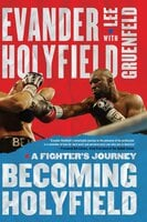 Becoming Holyfield: A Fighter's Journey - Evander Holyfield