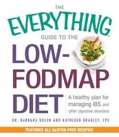 The Everything Guide To The Low-FODMAP Diet: A Healthy Plan for Managing IBS and Other Digestive Disorders - Barbara Bolen, Kathleen Bradley