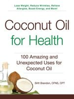 Coconut Oil for Health: 100 Amazing and Unexpected Uses for Coconut Oil - Britt Brandon