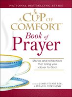 A Cup of Comfort Book of Prayer: Stories and reflections that bring you closer to God - James Stuart Bell, Susan B Townsend