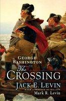 George Washington: The Crossing - Mark R. Levin, Jack E. Levin