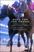 Duel for the Crown: Affirmed, Alydar, and Racing's Greatest Rivalry - Linda Carroll, David Rosner