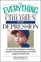 The Everything Parent's Guide To Children With Depression - Rebecca Rutledge