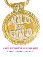 Hold My Gold: A White Girl's Guide to the Hip-Hop World - Amanda McCall,Albertina Rizzo