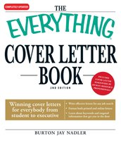 The Everything Cover Letter Book: Winning Cover Letters For Everybody From Student To Executive - Burton Jay Nadler