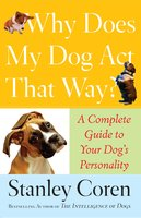 Why Does My Dog Act That Way?: A Complete Guide to Your Dog's Personality - Stanley Coren
