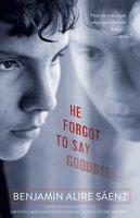 He Forgot to Say Goodbye - Benjamin Alire Sáenz