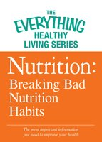 Nutrition: Breaking Bad Nutrition Habits - Adams Media