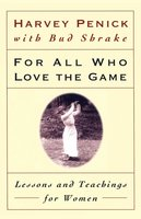 For All Who Love the Game: Lessons and Teachings for Women - Harvey Penick