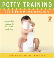 Potty Training: Top Tips From the Baby Whisperer - A Sensible Approach to Toilet Training - Tracy Hogg, Melinda Blau