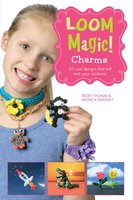 Loom Magic Charms!: 25 Cool Designs That Will Rock Your Rainbow - Becky Thomas,John McCann