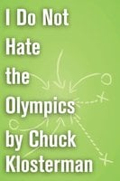 I Do Not Hate the Olympics - Chuck Klosterman