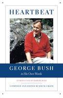 Heartbeat: George Bush in His Own Words - Jim McGrath