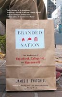 Branded Nation: The Marketing of Megachurch, College Inc., and Museumworld - James B. Twitchell