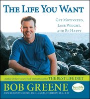 The Life You Want: Get Motivated, Lose Weight, and Be Happy - Bob Greene, Ann Kearney-Cooke, Janis Jibrin, M.S., R.D.