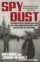 Spy Dust: Two Masters of Disguise Reveal the Tools and Operations that Helped Win the Cold War - Bruce Henderson, Antonio Mendez, Jonna Mendez