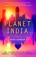 Planet India: How the Fastest Growing Democracy Is Transforming America and the World - Mira Kamdar