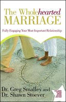 The Wholehearted Marriage: Fully Engaging Your Most Important Relationship - Greg Smalley, Shawn Stoever