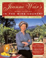 Joanne Weir's More Cooking in the Wine Country: 100 New Recipes for Living and Entertaining - Joanne Weir