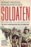Soldaten - On Fighting, Killing and Dying - Sonke Neitzel,Harald Welzer