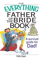 The Everything Father Of The Bride Book: A Survival Guide for Dad! - Shelly Hagen