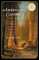 American Canopy: Trees, Forests, and the Making of a Nation - Eric Rutkow