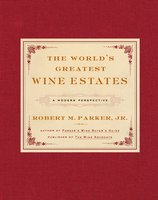 The World's Greatest Wine Estates: A Modern Perspective - Robert M. Parker
