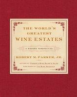 The World's Greatest Wine Estates: A Modern Perspective - Robert M. Parker
