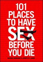 101 Places to Have Sex Before You Die - Marsha Normandy,Joseph St. James