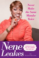 Never Make the Same Mistake Twice: Lessons on Love and Life Learned the Hard Way - Nene Leakes