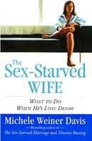 The Sex-Starved Wife: What to Do When He's Lost Desire - Michele Weiner Davis