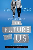The Future of Us - Carolyn Mackler, Jay Asher