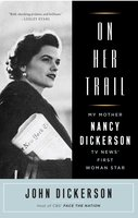 On Her Trail: My Mother, Nancy Dickerson, TV News' First Woman Star - John Dickerson