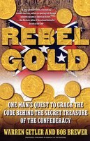 Rebel Gold: One Man's Quest to Find the Hidden Treasure of the - Warren Getler, Bob Brewer