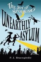 Unearthly Asylum - P.J Bracegirdle