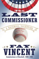 The Last Commissioner: A Baseball Valentine - Fay Vincent