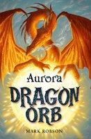 Dragon Orb: Aurora - Mark Robson
