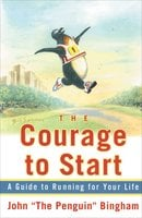 """The Courage To Start: A Guide To Running for Your Life - John """"The Penguin"""" Bingham"""
